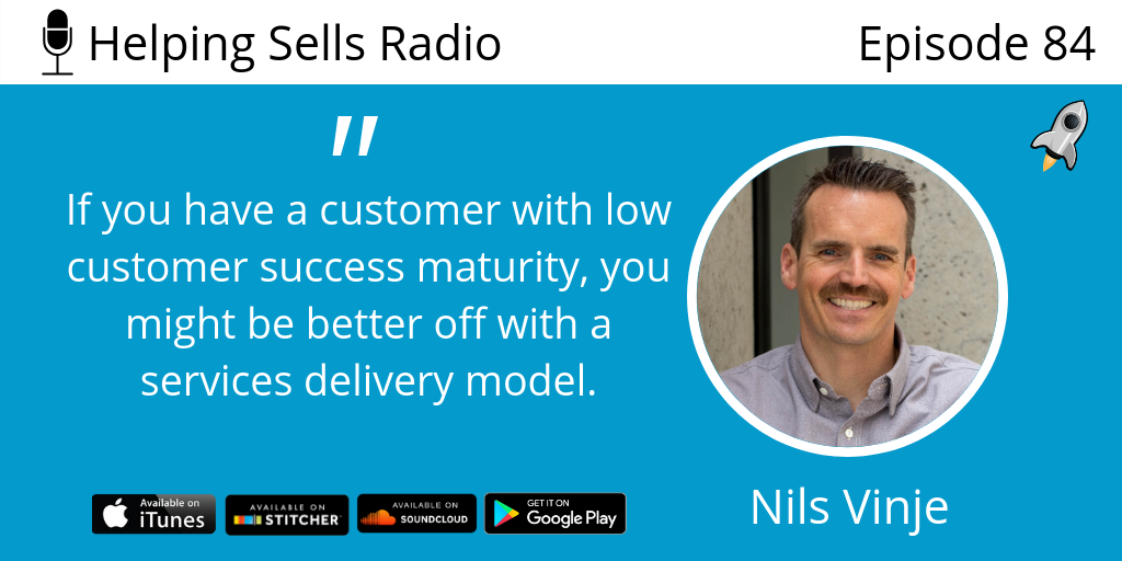 Ep  84 | Nils Vinje Says Low Maturity Customers Need You To Do A Lot